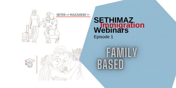 Sethimaz Immigration Webinars – Episode 1 (Family-Based)